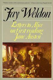 Letters to Alice: On First Reading Jane Austen by Fay Weldon - from Better World Books  and Biblio.com