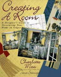 Creating a Room:  A Designer's Guide to Decorating Your Home in Stages.