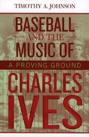 Baseball and the Music of Charles Ives A Proving Ground
