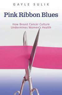 image of Pink Ribbon Blues: How Breast Cancer Culture Undermines Women's Health