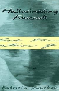 Hallucinating Foucault by  Patricia Duncker - First Edition - 1997 - from LODMOOR BOOKS (SKU: 008277)