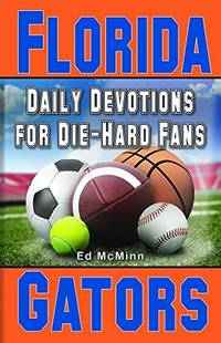 Daily Devotions for Die-hard Fans: Florida Gators by Ed McMinn - Paperback - First Edition.  - 2009 - from McPhrey Media LLC (SKU: 104973)