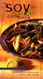 The Soy Sauce Cookbook Explore the Flavor-Enhancing Power of Asia's Magic Ingredient