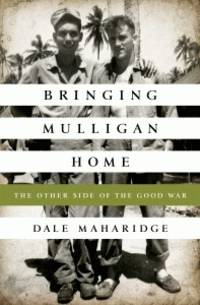 Bringing Mulligan Home  **SIGNED 1st Edition /1st Printing**  The Other Side of the Good War