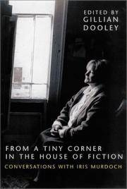 From a Tiny Corner in the House of Fiction: Conversations with Iris Murdoch