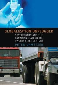 Globalization Unplugged: Sovereignty and the Canadian State in the Twenty-First Century (Studies...