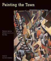 Painting the Town Cityscapes of New York : Paintings from the Museum of the City of New York