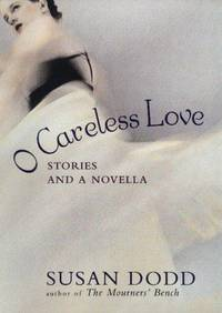 O Careless Love: stories and a novella