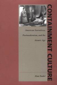 Containment Culture: American Narrative, Postmodernism, and the Atomic Age