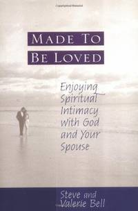 Made to be Loved Enyoying Spiritual Intimacy with God and Your Spouse