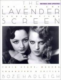The Lavender Screen: The Gay and Lesbian Films--Their Stars, Makers, Characters, and Critics