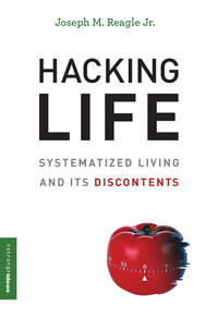HACKING LIFE: SYSTEMATIZED LIVING AND ITS DISCONTENTS (STRONG IDEAS)