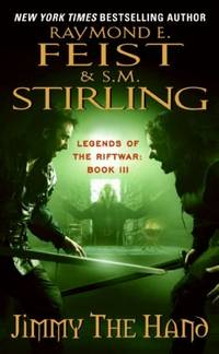 Jimmy the Hand: Legends of the Riftwar, Book 3 by  S.M. Stirling Raymond E. Feist - Paperback - Reprint - 2009-06-30 - from Ergodebooks (SKU: DADAX006079299X)