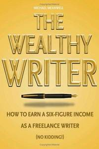 Wealthy Writer : How to Earn a Six-Figure Income As a Freelance Writer (No Kidding!) by  Michael Meanwell  - Hardcover  - from Better World Books  (SKU: 17705086-75)
