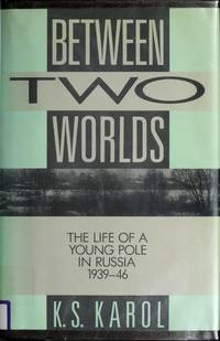 Between Two Worlds: The Life of a Young Pole in  Russia 1939-1946
