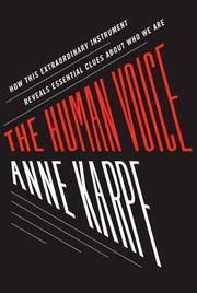 THE HUMAN VOICE: How This Extraordinary Instrument Reveals Essential Clues About Who We Are