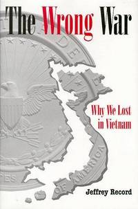 The Wrong War, Why We Lost in Vietnam