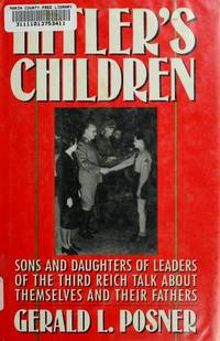Hitler's Children: Sons and Daughters of Leaders of the Third Reich Talk About Their Fathers and Themselves