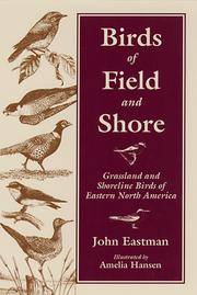 Birds of Field & Shore: Grassland and Shoreline Birds of Eastern North America