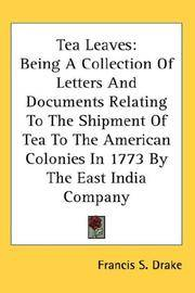 image of Tea Leaves: Being A Collection Of Letters And Documents Relating To The Shipment Of Tea To The American Colonies In 1773 By The East India Company