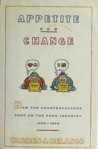 Appetite for Change How the Counterculture Took on the Food Industry, 1966-1988