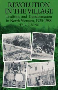 Revolution in the Village: Tradition and Transformation in North Vietnam, 1925-1988