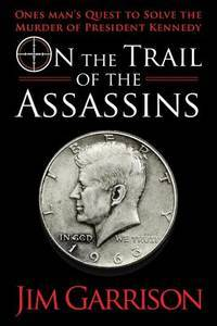 image of On the Trail of the Assassins: One Man's Quest to Solve the Murder of President Kennedy