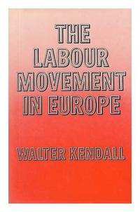 Labour Movement in Europe by Walter Kendall - 1st Edition - 1975 - from Alexander Books (ABAC/ILAB) and Biblio.com