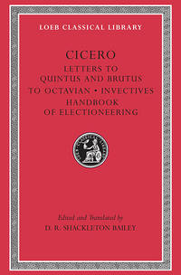 Cicero: Letters to Quintus, Brutus, Octavian and Letter Fragments: Invectives Handbook of...