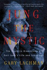 JUNG THE MYSTIC: The Esoteric Dimensions Of Carl Jungs Life & Teachings (q)