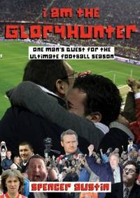 I AM THE GLORYHUNTER: One Man's Quest For The Ultimate Football Season
