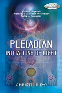Pleiadian Initiations of Light: A Guide to Energetically Awaken You to the Pleiadian Prophecies...