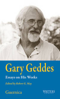 Gary Geddes: Essays on His Works