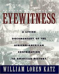 Eyewitness: A Living Documentary of the African American Contribution to American History by Katz, William Loren