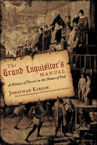 THE GRAND INQUISITOR'S MANUAL : A HISTORY OF TERROR IN THE NAME OF GOD by  Jonathan Kirsch - Signed First Edition - 2008 - from Jero Books and Templet Co. (SKU: 020139)