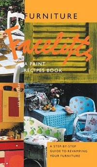 Furniture Facelifts: A Paint Recipes Book