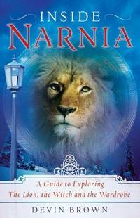 Inside Narnia: A Guide to Exploring The Lion, the Witch and the Wardrobe