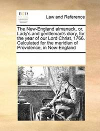 The New-England almanack, or, Lady's and gentleman's diary, for the year of our Lord Christ, 1766. Calculated… by See Notes Multiple Contributors - Paperback - 2010-09-17 - from Ergodebooks (SKU: SONG0699134994)