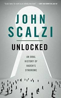 Unlocked:  An Oral History of Haden's Syndrome by John Scalzi - Paperback - Signed First Edition - 7/24/2018 - from Borderlands Books and Biblio.co.uk