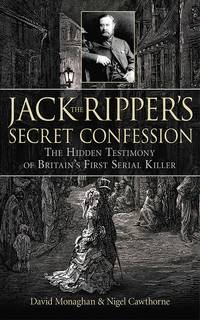 Jack the Ripper's Secret Confession: The Hidden Testimony of Britain's First Serial Killer