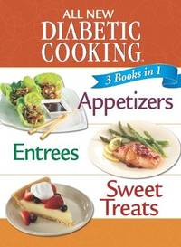 All New Diabetic Cooking-3 books in 1-Appetizers, Entrees, and Sweet Treats