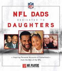 NFL Dads Dedicated to Daughters: Inspiring Personal Accounts on Fatherhood from the Men of the...