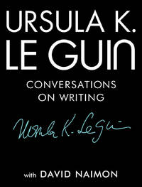Ursula K Le Guin: Conversations on Writing