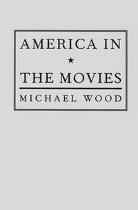 America in the Movies by  Michael Wood  - Paperback  - from Russell Books Ltd (SKU: ING9780231070997)