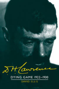 D. H. Lawrence: Dying Game 1922-1930: Volume 3: The Cambridge Biography of D. H. Lawrence (The...