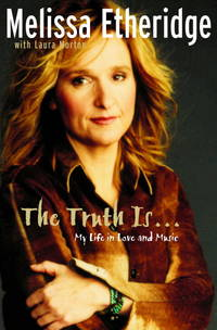The Truth Is... My Life in Love and Music by Melissa Etheridge; Laura Morton - Hardcover - 2001 - from ThatBookGuy and Biblio.com