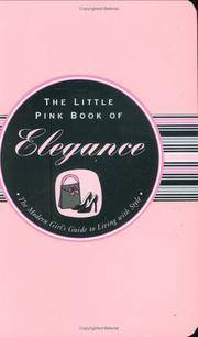 The Little Pink Book of Elegance: The Modern Girl's Guide to Living With Style (Little Pink...