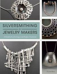 image of Silversmithing for Jewelry Makers: A Handbook of Techniques and Surface Treatments