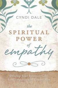 SPIRITUAL POWER OF EMPATHY: Develop Your Intuitive Gifts For Compassionate Connection