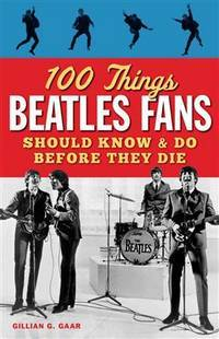 100 Things Beatles Fans Should Know & Do Before They Die (100 Things.Fans Should Know)